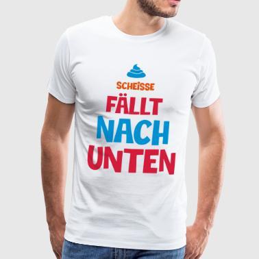 SCHEISSE FAELLT BEKANNTLICH NACH UNTEN - Männer Premium T-Shirt