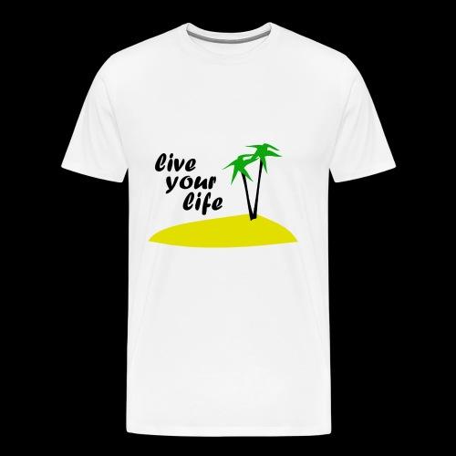 live your life - Men's Premium T-Shirt