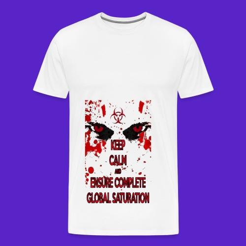Keep calm and ensure complete global saturation - Maglietta Premium da uomo