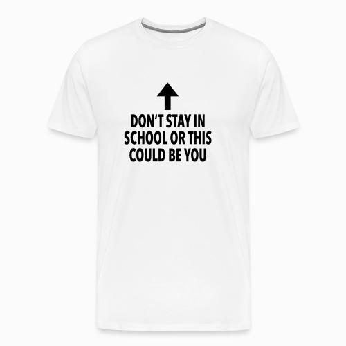 Don't stay in school - Männer Premium T-Shirt