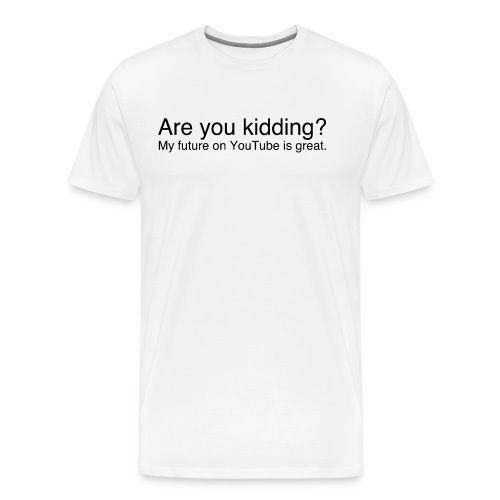 Are you kidding? - Men's Premium T-Shirt