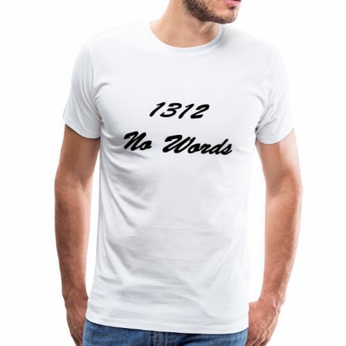 1312 No Words - Männer Premium T-Shirt