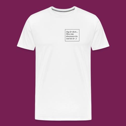 Jag är dum men inte dummare än vad du är - Premium-T-shirt herr