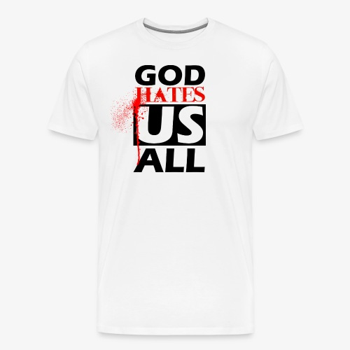 God hates us all - Männer Premium T-Shirt