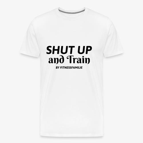 Shut up and train - Männer Premium T-Shirt