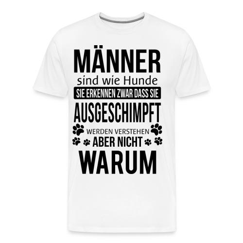 Männer sind wie Hunde..... - Männer Premium T-Shirt
