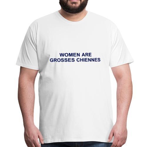 WOMEN ARE GROSSE CHIENNES NOIR - T-shirt Premium Homme