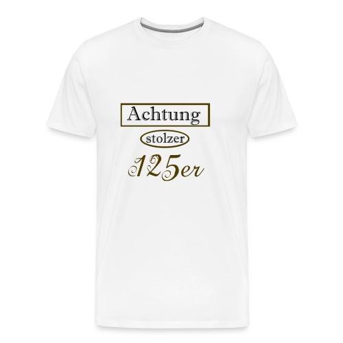 Achtung stolzer 125er - Männer Premium T-Shirt