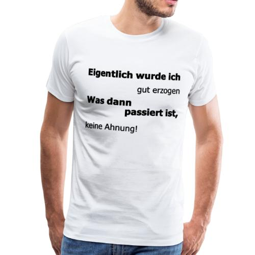 richtig erziehen - Männer Premium T-Shirt