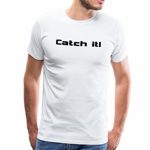 Catch it - Männer Premium T-Shirt