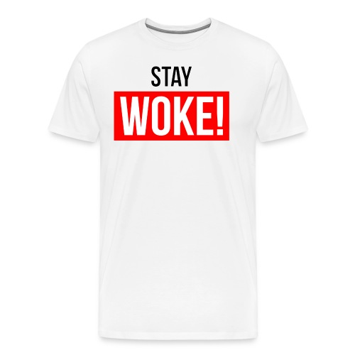 STAY WOKE! - Camiseta premium hombre