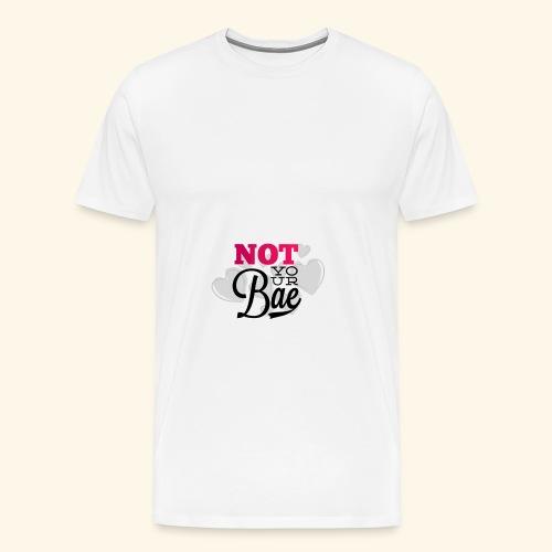 Not Your Bae - Männer Premium T-Shirt