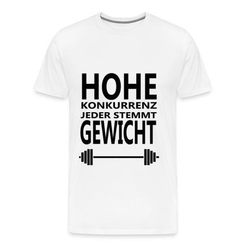 HOHE KONKURRENZ JEDER STEMMT GEWICHT - Männer Premium T-Shirt