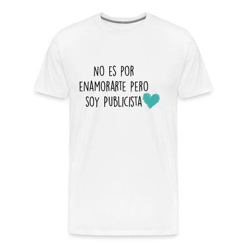 No es por enamorarte pero soy publicista - Camiseta premium hombre