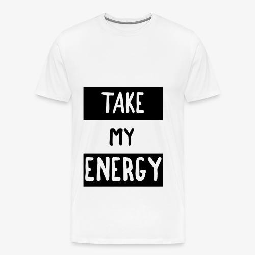 TAKE MY ENERGY - T-shirt Premium Homme