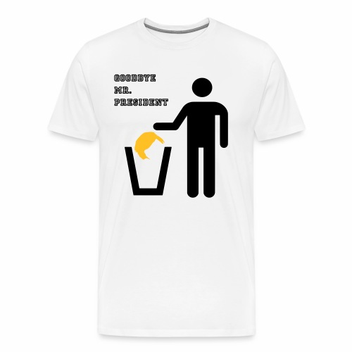 goodbye mr president - Männer Premium T-Shirt