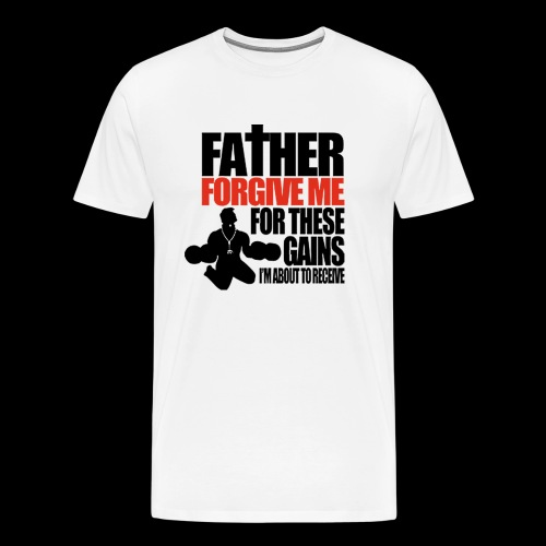Father forgive me for these GAINS - Männer Premium T-Shirt
