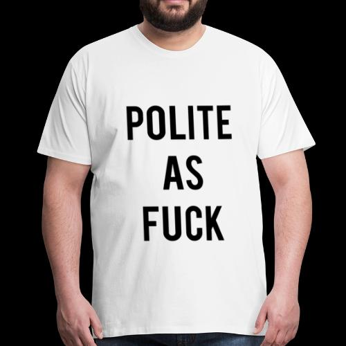 Polite As F*ck 1 Black - Men's Premium T-Shirt