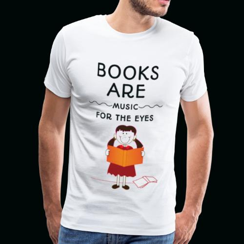 Books are music for the eyes - Männer Premium T-Shirt