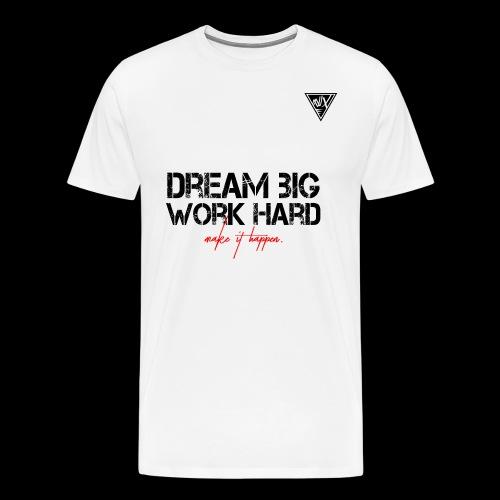Dream big. Work hard. Make it happen. - Männer Premium T-Shirt