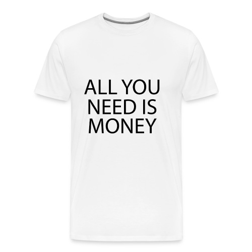 All you need is Money - Premium T-skjorte for menn