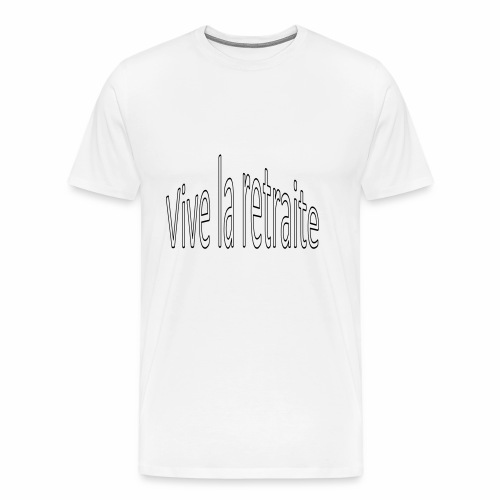 Vive la retraite - T-shirt Premium Homme