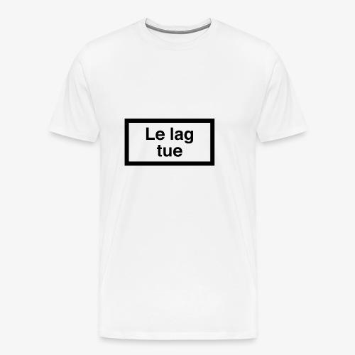 le lag tue - T-shirt Premium Homme