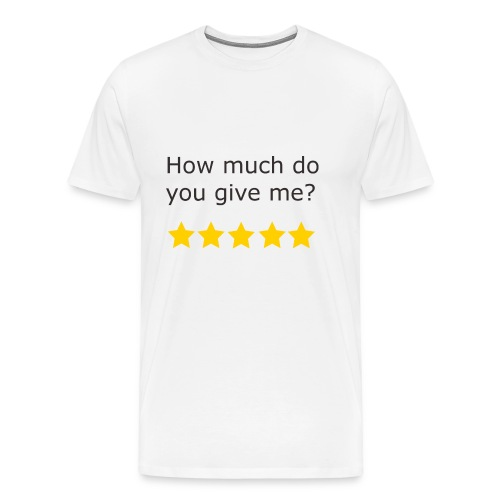 How much do you give me? - T-shirt Premium Homme