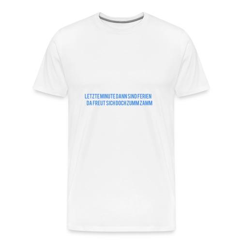 Letzte minute dann sind dann Ferien Schrift - Männer Premium T-Shirt