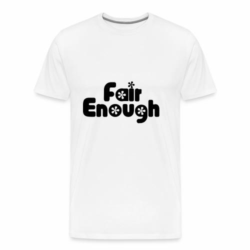 Fair Enough - Men's Premium T-Shirt