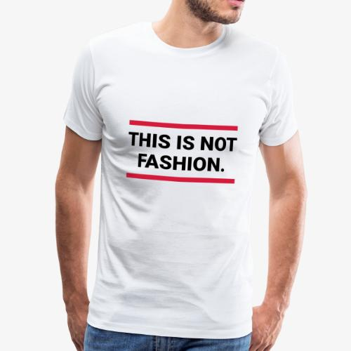 This is not fashion - Männer Premium T-Shirt