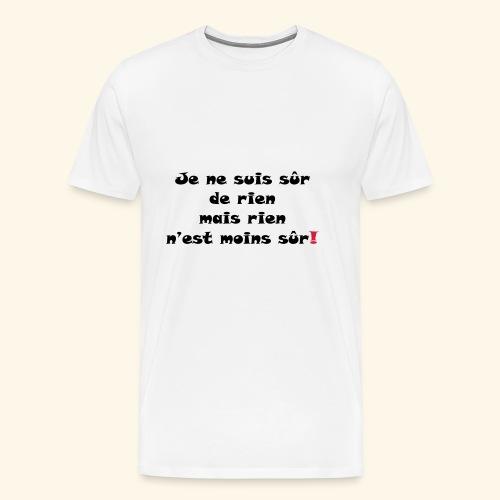 sûr de rien - T-shirt Premium Homme