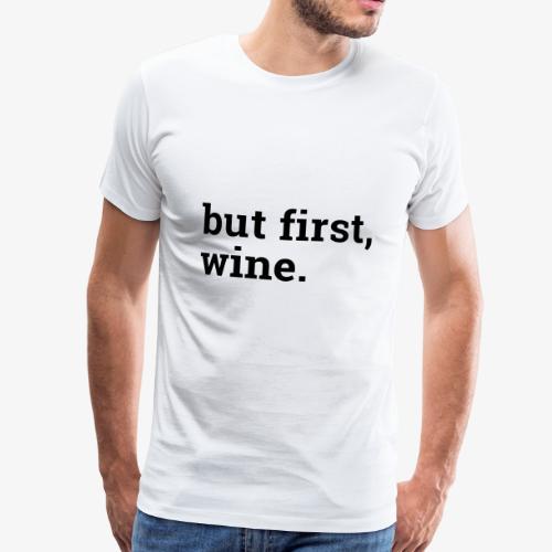 But first wine - Männer Premium T-Shirt