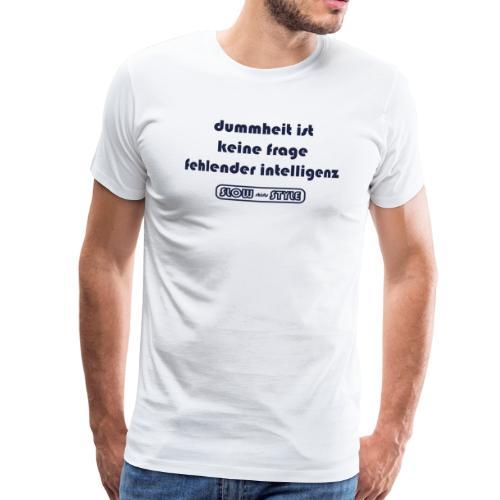 dummheit ist keine frage fehlender intelligenz *d* - Männer Premium T-Shirt