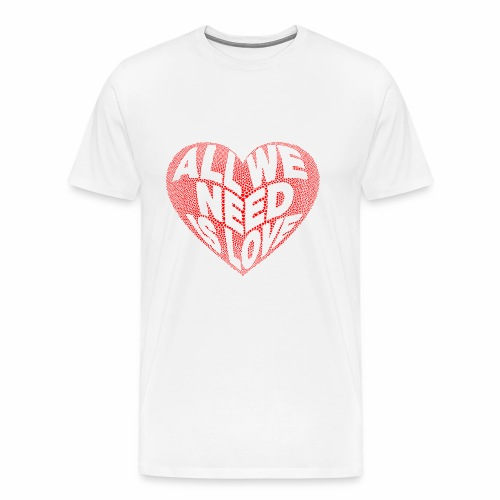 All we need is Love - Camiseta premium hombre