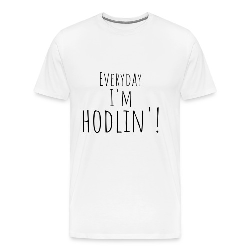 Everyday I'm hodlin'! - Männer Premium T-Shirt