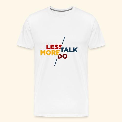 LESS TALK MORE DO - Männer Premium T-Shirt
