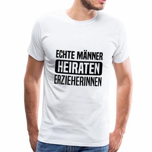 Echte Maenner heiraten Erzieherinnen - Männer Premium T-Shirt