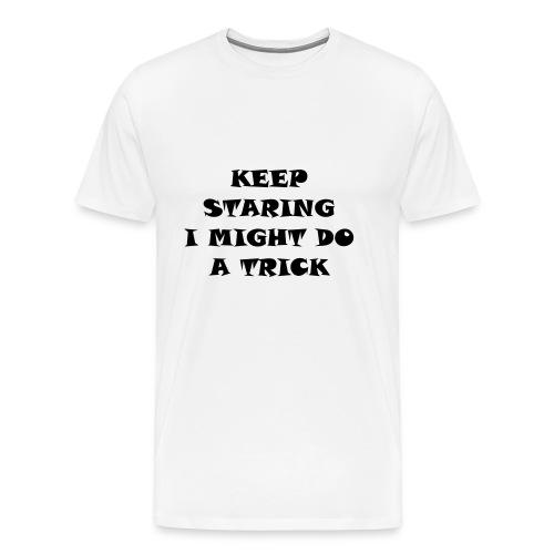 Keep staring i might do a trick3 - Mannen Premium T-shirt