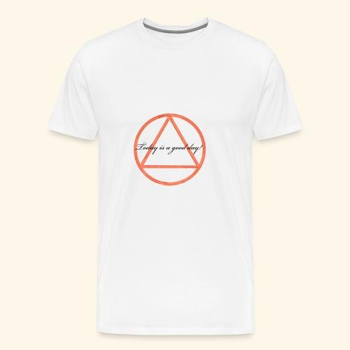 Today is a good day! - Männer Premium T-Shirt