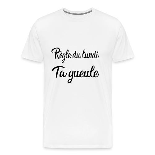 règle du lundi : ta gueule - T-shirt Premium Homme