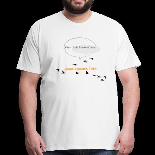 Wenn ich kommentiere, dann kommen Tiere. - Männer Premium T-Shirt