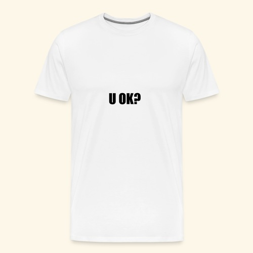 U OK? - Men's Premium T-Shirt