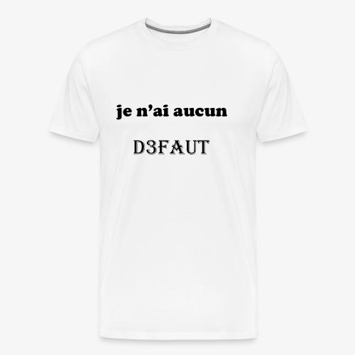je n'ai aucun défaut - T-shirt Premium Homme