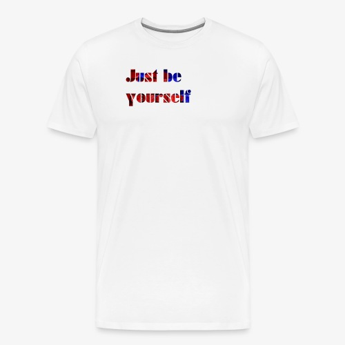 +++ Just be Yourself +++ - Männer Premium T-Shirt