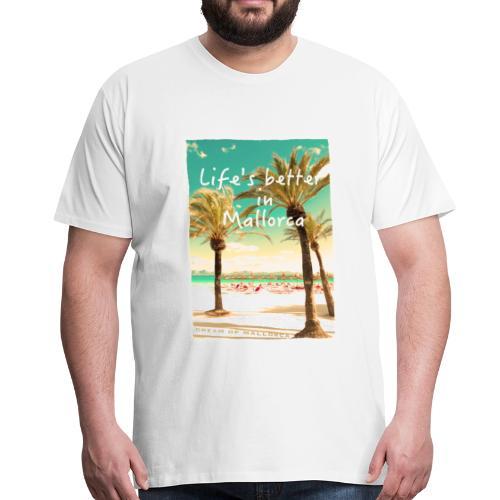 Life´s better in Mallorca - Dream of Mallorca - Männer Premium T-Shirt