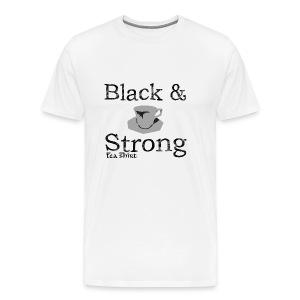 Black & Strong Tea-Shirt - Men's Premium T-Shirt