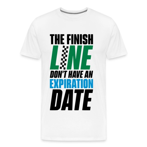 THE FINISH LINE DON'T HAVE AN EXPIRATION DATE - Männer Premium T-Shirt