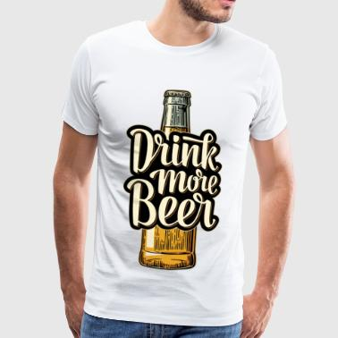 Drink More Beer - Männer Premium T-Shirt