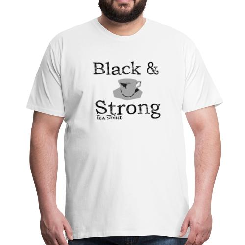 Black & Strong Tea-Shirt - Men's Premium T-Shirt